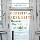 The Way Life Should Be by Christina Baker Kline (CD-Audio, 2015)