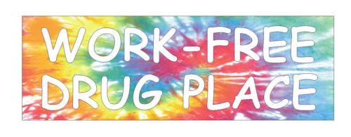 Work Free Drug Place Bumper Sticker or Helmet Sticker D757  Funny Drug Free