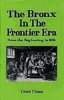 Bronx in the Frontier Era : From the Beginning to 1696 Hardcover Lloyd Ultan