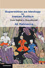 Superstition as Ideology in Iranian Politics: From Majlesi to Ahmadinejad by Ali Rahnema (Paperback, 2011)