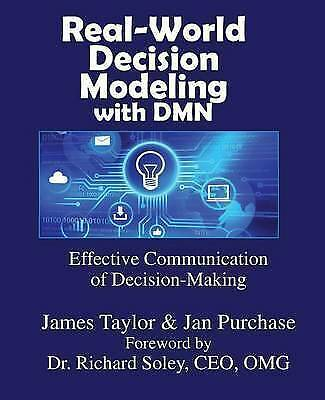 Real-World Decision Modeling with Dmn by Jan Purchase, James Taylor...