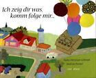 Ich zeig dir was - komm folge mir! von Andreas Nemet und Hans-Christian Schmidt (2010, Gebundene Ausgabe)