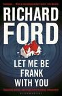 Let Me be Frank with You: A Frank Bascombe Book by Richard Ford (Paperback, 2015)