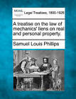 A Treatise on the Law of Mechanics' Liens on Real and Personal Property. by Samuel Louis Phillips (Paperback / softback, 2010)
