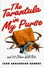 The Tarantula in My Purse : And 172 Other Wild Pets by Jean Craighead George (1996, Hardcover)