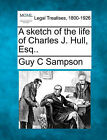 A Sketch of the Life of Charles J. Hull, Esq.. by Guy C Sampson (Paperback / softback, 2010)