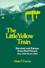 The Little Yellow Train: Survival and Escape from Nazi France (June 1940-March 1944) by Alain F Corcos (Paperback / softback, 2004)