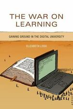 The War on Learning: Gaining Ground in the Digital University by Losh, Elizabet