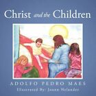 Christ and The Children 9781456762179 by Adolfo P. Maes Book