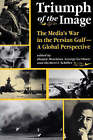 Triumph Of The Image: The Media's War In The Persian Gulf, A Global Perspective by Herbert Schiller, George Gerbner, Hamid Mowlana (Paperback, 1992)
