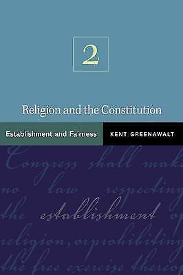 Religion and the Constitution, Volume 2. Establishment and Fairness by Greenawal