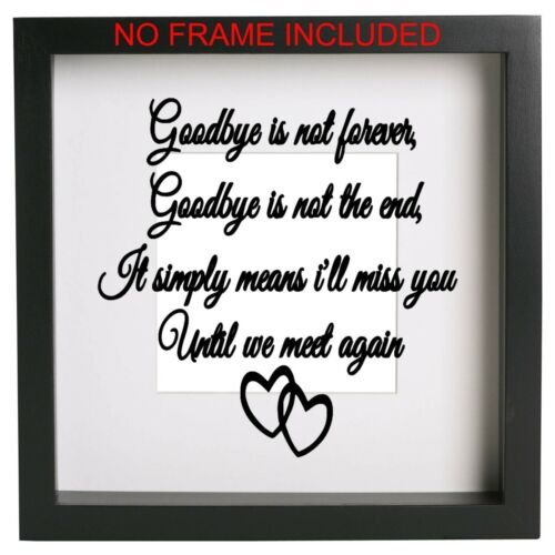 Goodbye is not forever decal Vinyl sticker memory box frame quote ribba ect