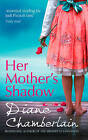 Her Mother's Shadow by Diane Chamberlain (Paperback, 2013)