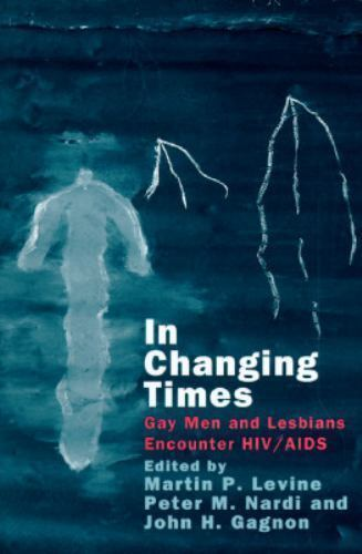 In Changing Times: Gay Men and Lesbians Encounter HIV/AIDS by