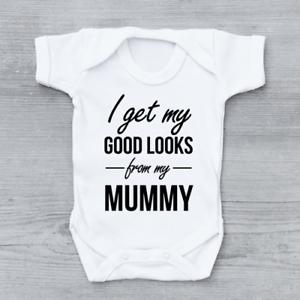 I Get My Good Looks From My Mummy Funny Unisex Baby Grow Bodysuit