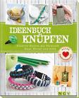 Ideenbuch Knüpfen von Maren Engel, Annemarie Arzberger und Manuel Obriejetan (2015, Gebundene Ausgabe)