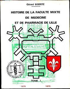 HISTOIRE-DE-LA-FACULTE-MIXTE-DE-MEDECINE-DE-LILLE-Tome-I-G-Biserte-1975