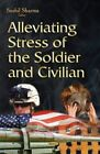 Alleviating Stress of the Soldier & Civilian by Sushil K. Sharma (Hardback, 2015)