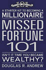 Missed Fortune 101: A Starter Kit to Becoming a Millionaire by Douglas R. Andrew (Paperback, 2010)