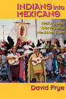 Indians into Mexicans: History and Identity in a Mexican Town by David Frye (Paperback, 1995)
