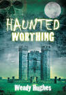 Haunted Worthing by Wendy Hughes (Paperback, 2010)