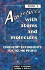 Adventures with Atoms and Molecules: Bk. 1: Chemistry Experiments by Robert C Mebane (Paperback)