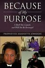 Because of My Purpose: I Shall Not, Cannot, and Will Not Be Destroyed by Prophetess Jeannette Johnson (Paperback / softback, 2012)