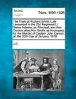 The Trials of Richard Smith, Late Lieutenant in the 23d Regiment U. States Infantry, as Principal, and Ann Carson, Alias Ann Smith, as Accessary, for the Murder of Captain John Carson, on the 20th Day of January, 1816 by J C (Paperback / softback, 2012)