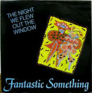 Fantastic-Something-The-Night-We-Flew-Out-The-Window-Vinyl-Single-7inch