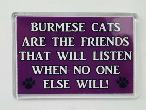 BURMESE CATS ARE FRIENDS THAT LISTEN WHEN NO ONE ELSE WILL Novelty Fridge Magnet