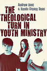 The Theological Turn in Youth Ministry by Andrew Root, Kenda Creasy Dean (Paperback / softback, 2011)