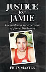 Justice for Jamie: The Mistaken Incarceration of Jamie Koeleman by Frits Maaten (Paperback, 2007)