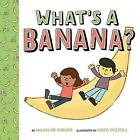 What's a Banana? by Marilyn Singer (Hardback, 2016)