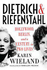 Dietrich & Riefenstahl: Hollywood, Berlin, and a Century in Two Lives by Karin Wieland (Hardback, 2015)