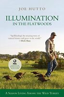 Illumination In The Flatwoods: A Season With The Wild Turkey By Joe Hutto, (pape on sale
