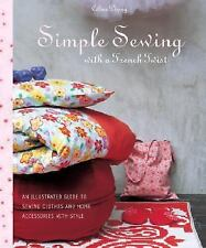 Simple Sewing with a French Twist: An Illustrated Guide to Sewing Clothes and Ho