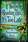 If You're Reading This, it's Too Late by Pseudonymous Bosch (Paperback, 2009)