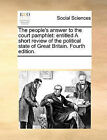 The People's Answer to the Court Pamphlet: Entitled a Short Review of the Political State of Great Britain. Fourth Edition. by Multiple Contributors (Paperback / softback, 2010)