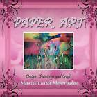 Paper Art: Designs, Paintings and Crafts by Maria Luisa Mejorada (Paperback / softback, 2012)
