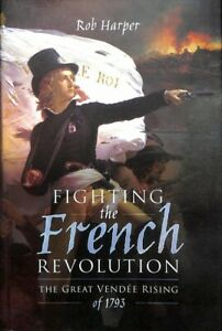 Fighting-the-French-Revolution-The-Great-Vendee-Rising-of-1793-Hardcover-b