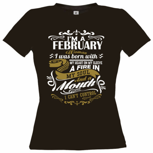 IM A february WOMAN fire in soul /& a mouth i cant control ladies t shirt new2017
