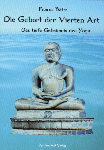 DIE GEBURT DER VIERTEN ART - Das tiefe Geheimnis des Yoga - Franz Bätz BUCH