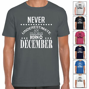 Never-Underestimate-An-Old-Man-Born-In-December-Mens-T-Shirt-Birthday-Gift-Fun