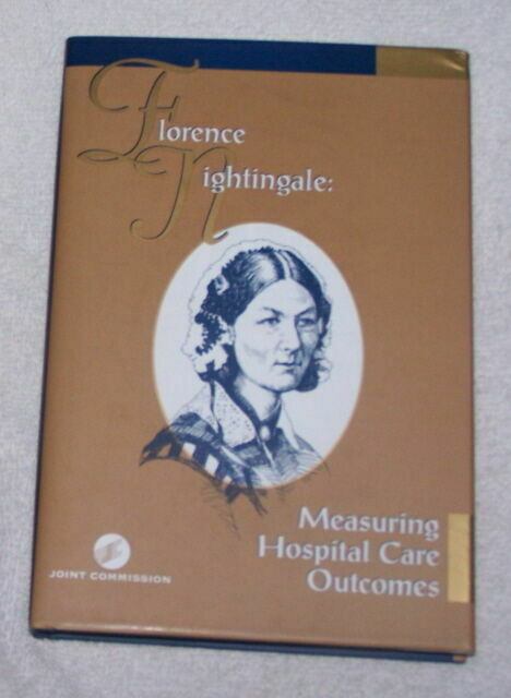 Florence Nightingale: Measuring Hospital Care Outcomes, , JCAHO, Very Good, 1999