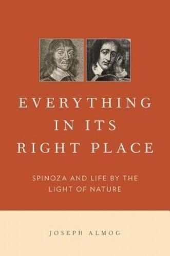 Everything in Its Right Place. Spinoza and Life by the Light of Nature by Almog,