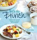 Let's Do Brunch: Sweet and Savory Dishes to Share with Friends by Brigit Legere Binns (Hardback, 2013)