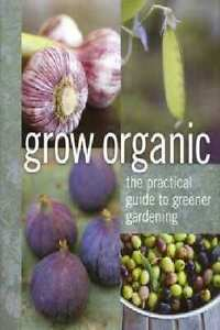 Grow-Organic-Soft-Cover-Version-The-practical-guide-to-greener-gardening