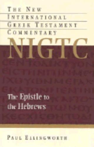 New International Greek Testament Commentary: Hebrews by Paul Ellingworth