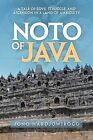 Noto of Java: A Tale of Love, Struggle, and Ascension in a Land of Ambiguity by Jono Hardjowirogo (Paperback / softback, 2012)