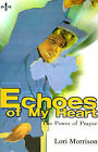 Echoes of My Heart: The Power of Prayer by Lori Morrison (Paperback / softback, 2000)